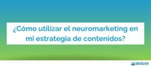 ¿Cómo utilizar el neuromarketing en mi estrategia de contenidos?