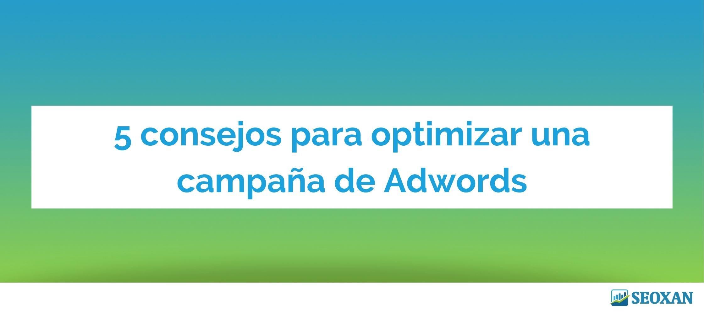 5 consejos para optimizar una campaña de Adwords