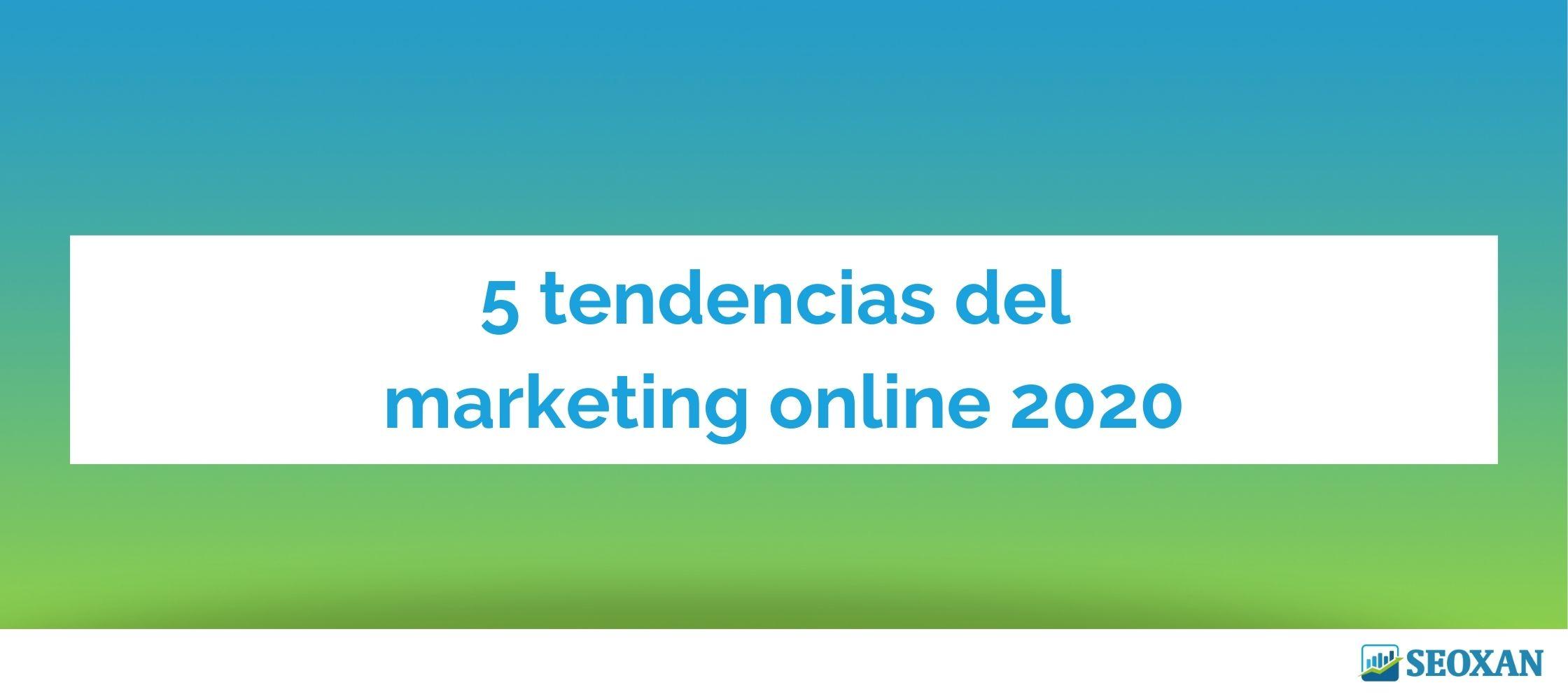 5 tendencias del marketing online 2020
