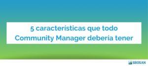 5 características que todo Community Manager debería tener
