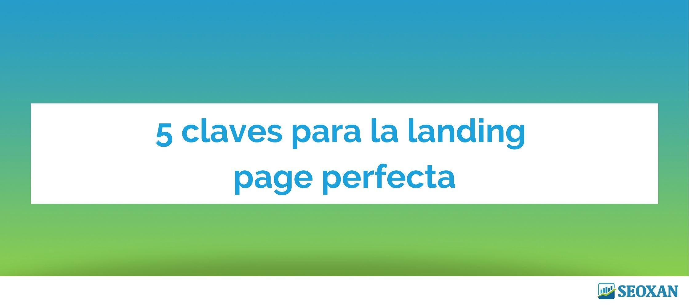 5 claves para la landing page perfecta