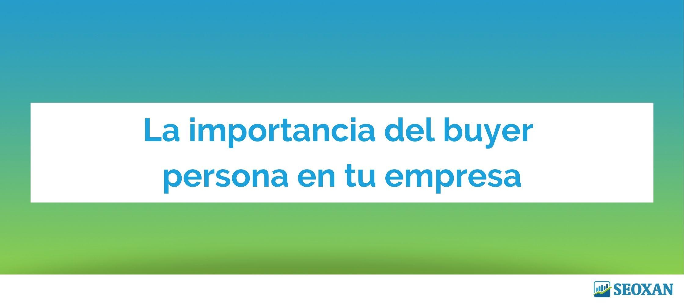 La importancia del buyer persona en tu empresa