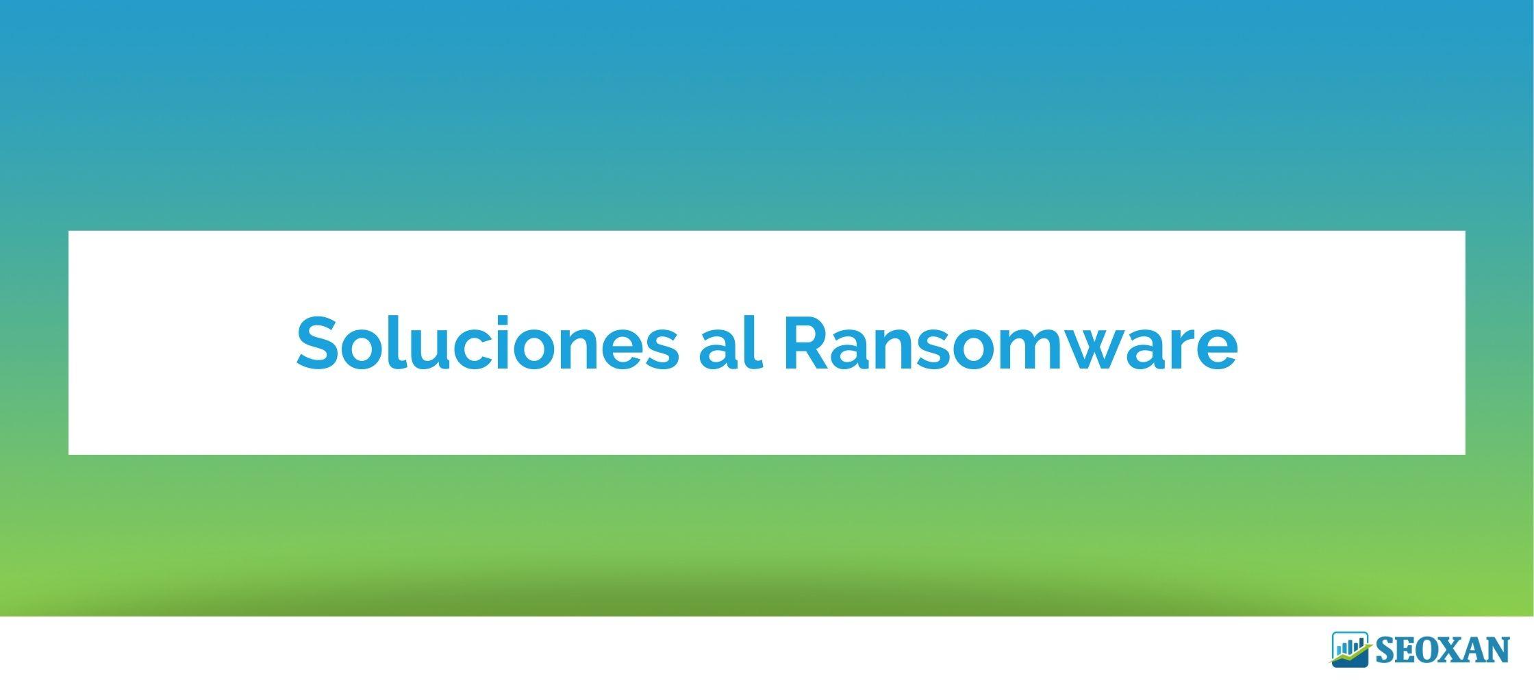 Soluciones al Ransomware