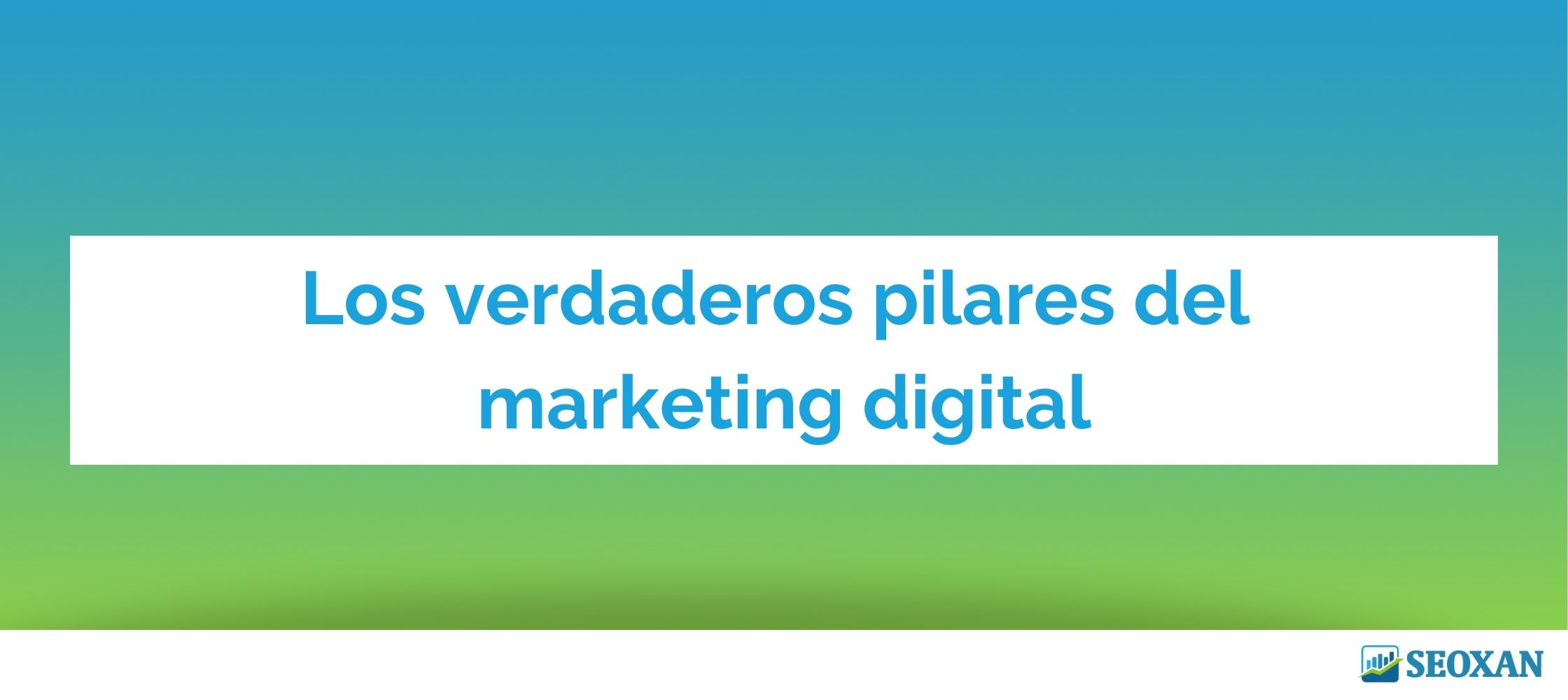 Los verdaderos pilares del marketing digital