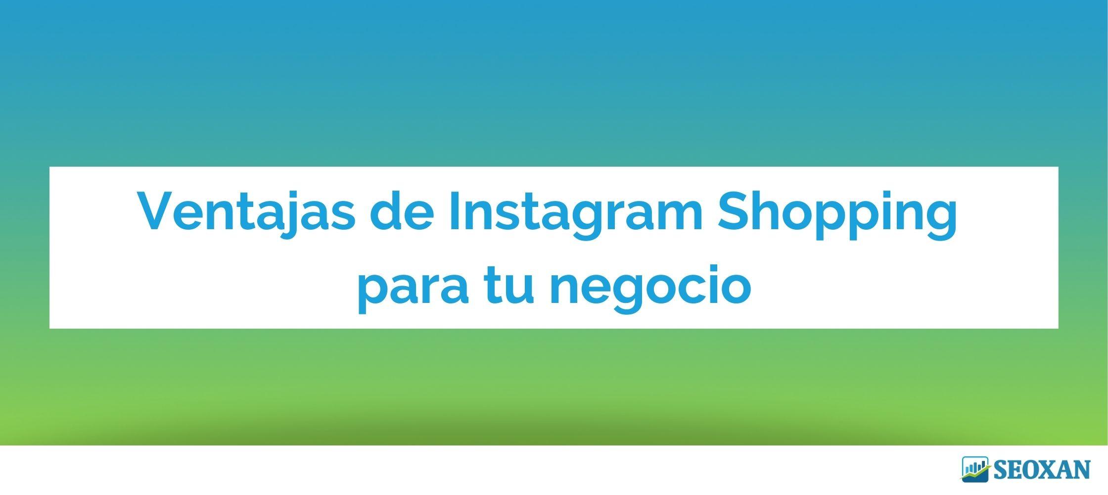 Ventajas de Instagram Shopping para tu negocio
