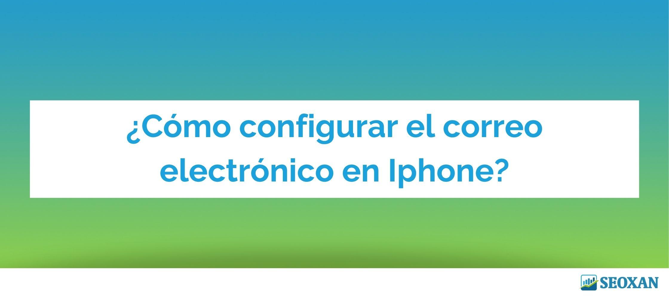 ¿Cómo configurar el correo electrónico en Iphone?