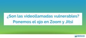 ¿Son las videollamadas vulnerables? Ponemos el ojo en Zoom y Jitsi