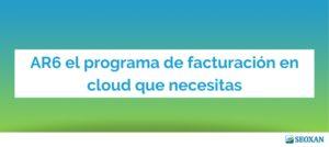 AR6 el programa de facturación en cloud que necesitas