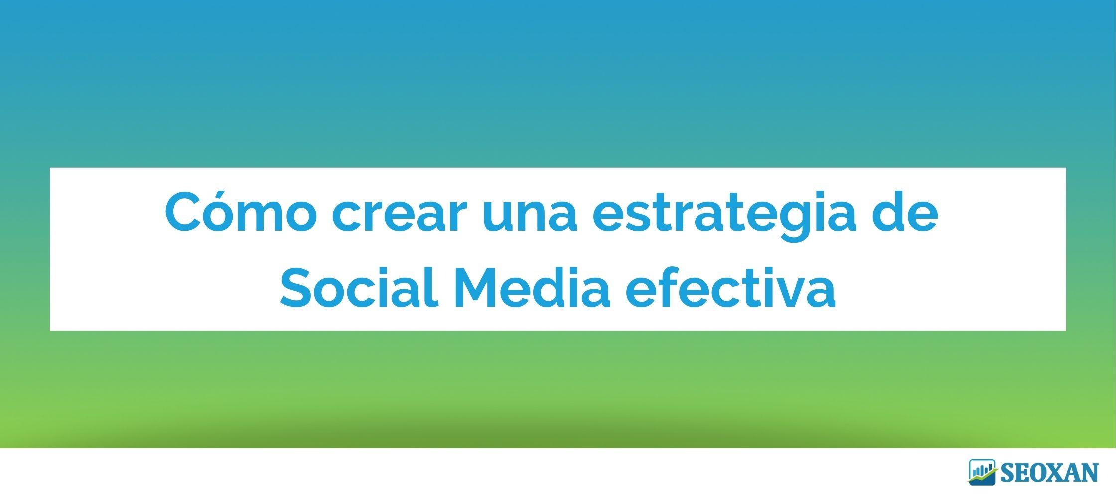 Cómo crear una estrategia de Social Media efectiva