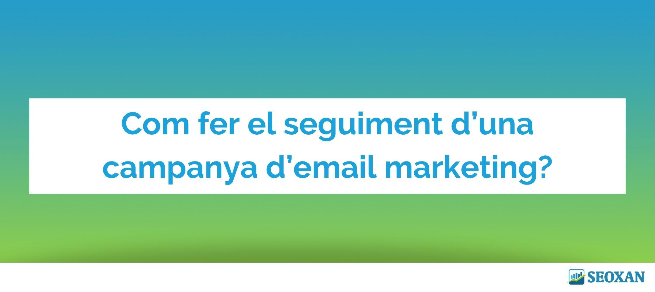 Com fer el seguiment d'una campanya d'email marketing?