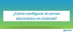 ¿Cómo configurar el correo electrónico en Android?