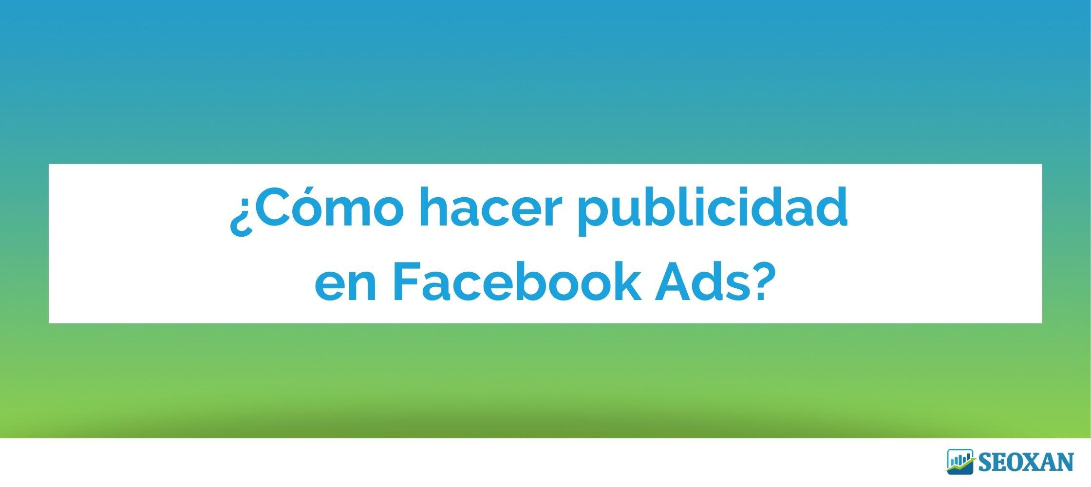 ¿Cómo hacer publicidad en Facebook Ads?