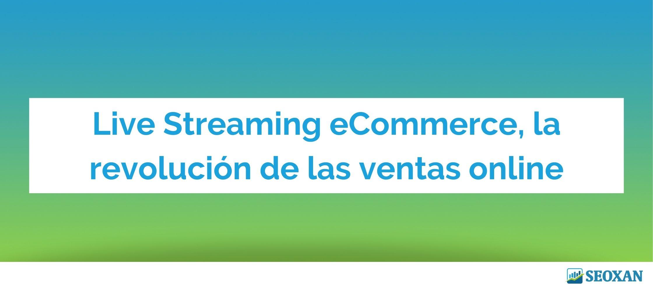 Live Streaming eCommerce, la revolución de las ventas online