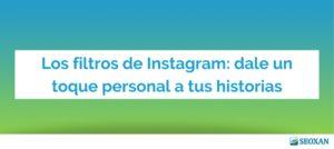 Los filtros de Instagram: dale un toque personal a tus historias