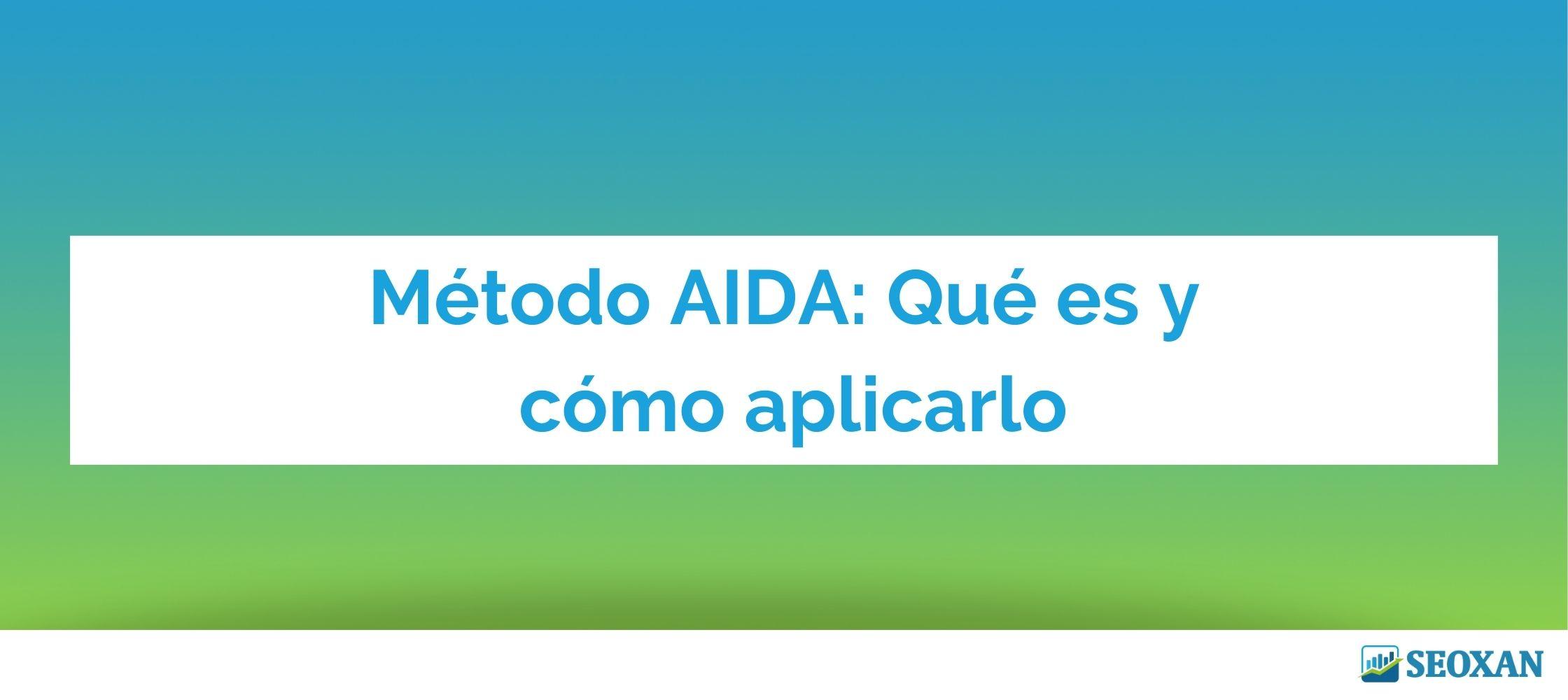 Método AIDA: Qué es y cómo aplicarlo