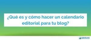 ¿Qué es y cómo hacer un calendario editorial para tu blog?