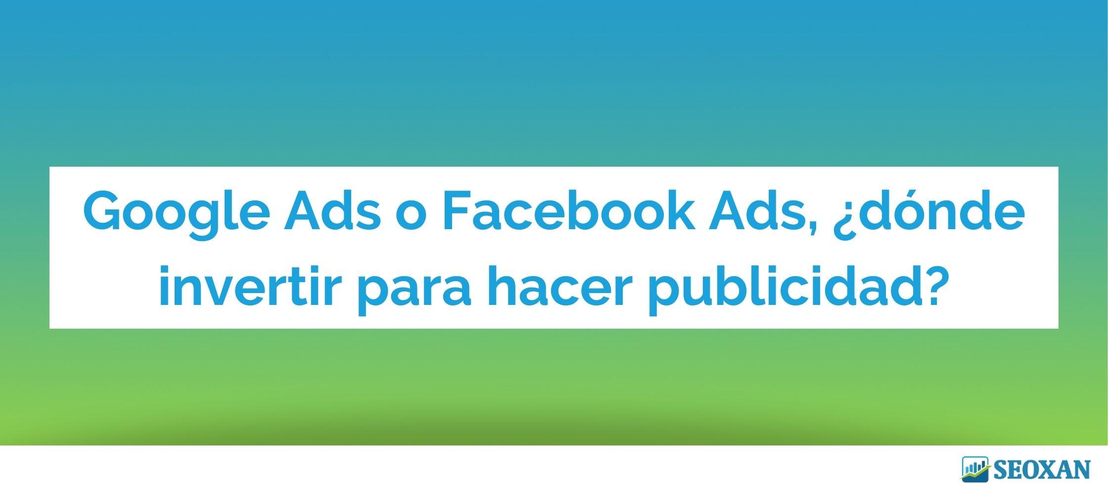 Google Ads o Facebook Ads, ¿dónde invertir para hacer publicidad?